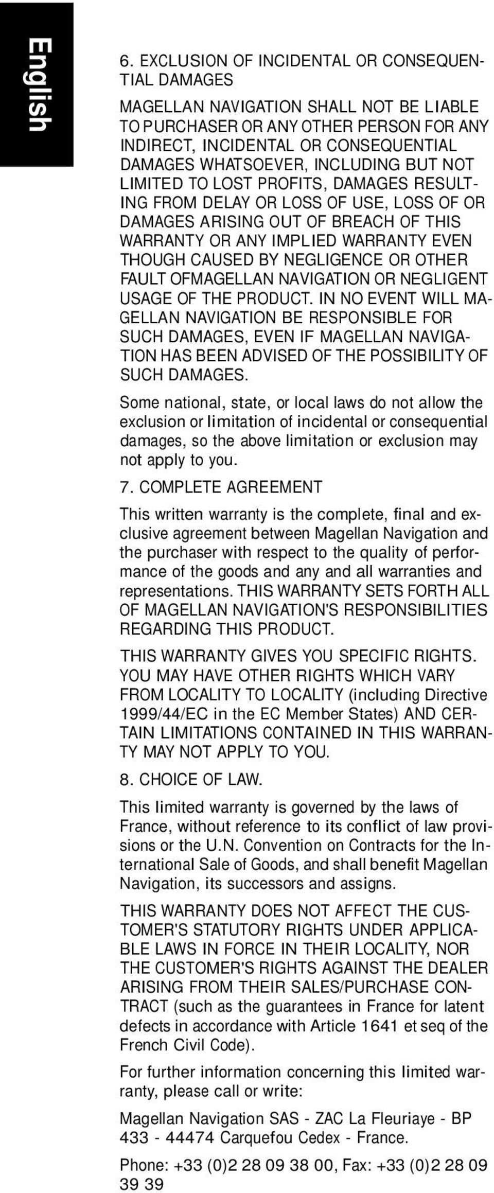 BUT NOT LIMITED TO LOST PROFITS, DAMAGES RESULT- ING FROM DELAY OR LOSS OF USE, LOSS OF OR DAMAGES ARISING OUT OF BREACH OF THIS WARRANTY OR ANY IMPLIED WARRANTY EVEN THOUGH CAUSED BY NEGLIGENCE OR