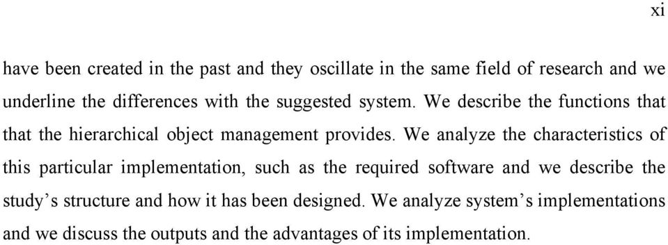 We analyze the characteristics of this particular implementation, such as the required software and we describe the study