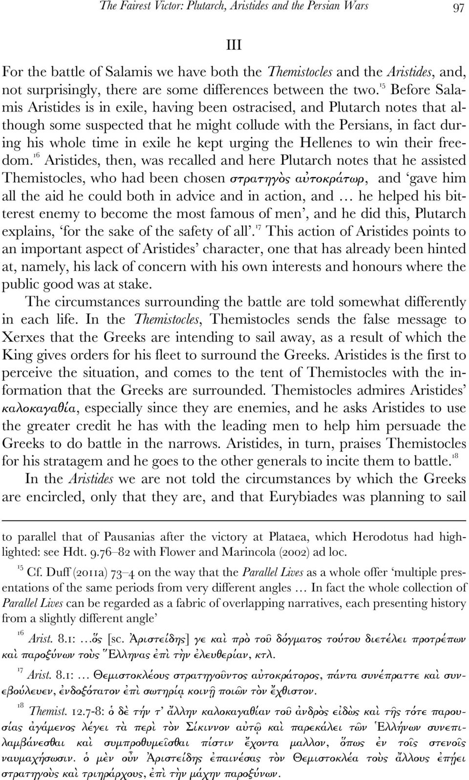 15 Before Salamis Aristides is in exile, having been ostracised, and Plutarch notes that although some suspected that he might collude with the Persians, in fact during his whole time in exile he