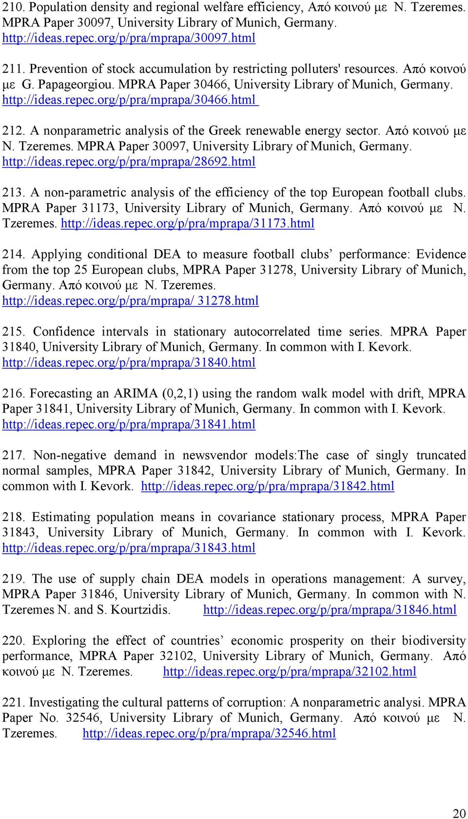 html 212. A nonparametric analysis of the Greek renewable energy sector. Από κοινού µε N. Tzeremes. MPRA Paper 30097, University Library of Munich, Germany. http://ideas.repec.org/p/pra/mprapa/28692.