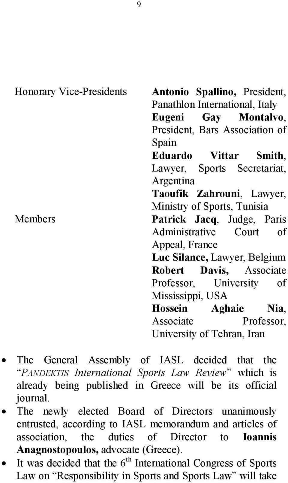 Professor, University of Mississippi, USA Hossein Aghaie Nia, Associate Professor, University of Tehran, Iran N The General Assembly of IASL decided that the PANDEKTIS International Sports Law Review