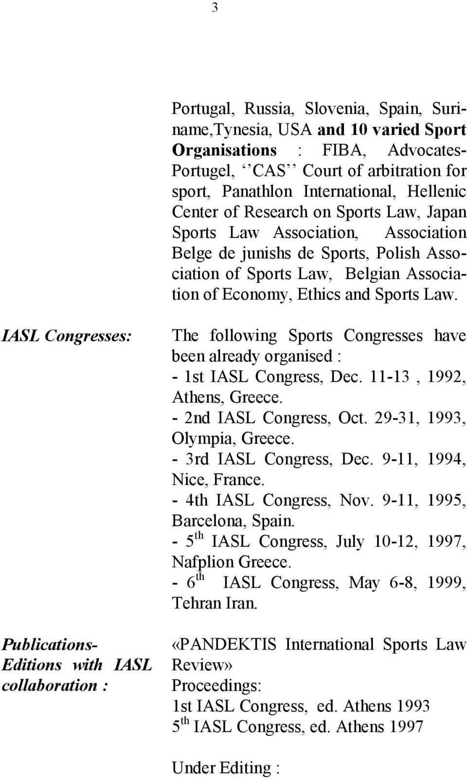 IASL Congresses: Publications- Editions with IASL collaboration : The following Sports Congresses have been already organised : - 1st IASL Congress, Dec. 11-13, 1992, Athens, Greece.