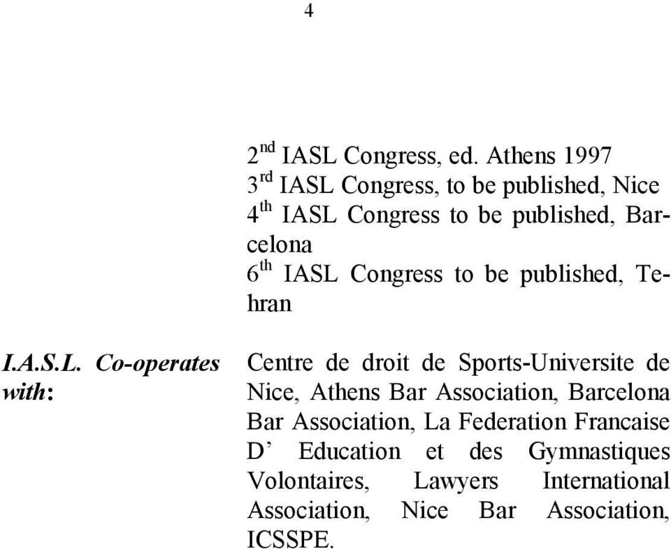 IASL Congress to be published, Tehran I.A.S.L. Co-operates with: Centre de droit de Sports-Universite de