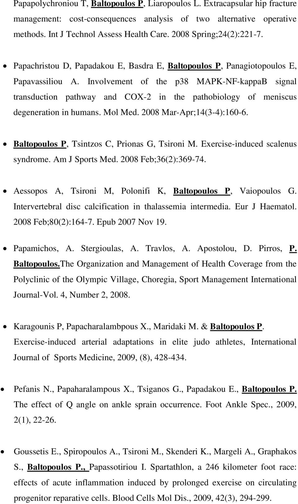 Involvement of the p38 MAPK-NF-kappaB signal transduction pathway and COX-2 in the pathobiology of meniscus degeneration in humans. Mol Med. 2008 Mar-Apr;14(3-4):160-6.