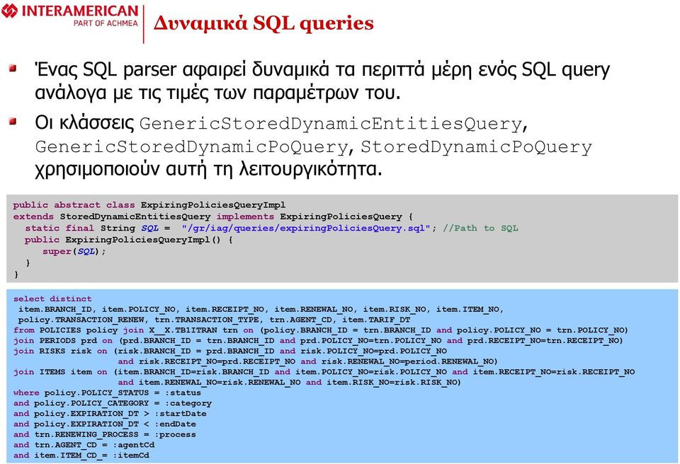 "public abstract class ExpiringPoliciesQueryImpl extends StoredDynamicEntitiesQuery implements ExpiringPoliciesQuery { static final String SQL = ""/gr/iag/queries/expiringpoliciesquery."