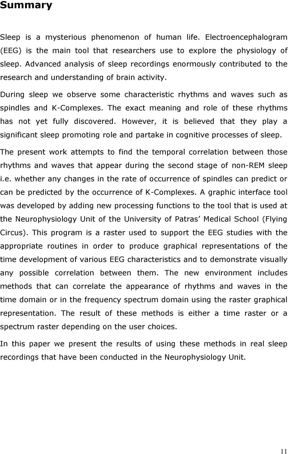 During sleep we observe some characteristic rhythms and waves such as spindles and K-Complexes. The exact meaning and role of these rhythms has not yet fully discovered.