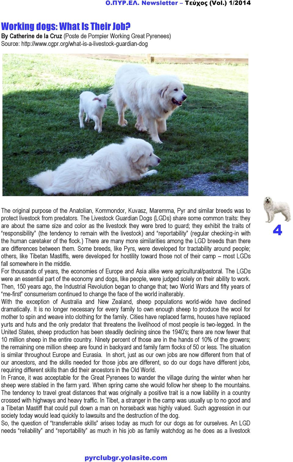 The Livestock Guardian Dogs (LGDs) share some common traits: they are about the same size and color as the livestock they were bred to guard; they exhibit the traits of responsibility (the tendency