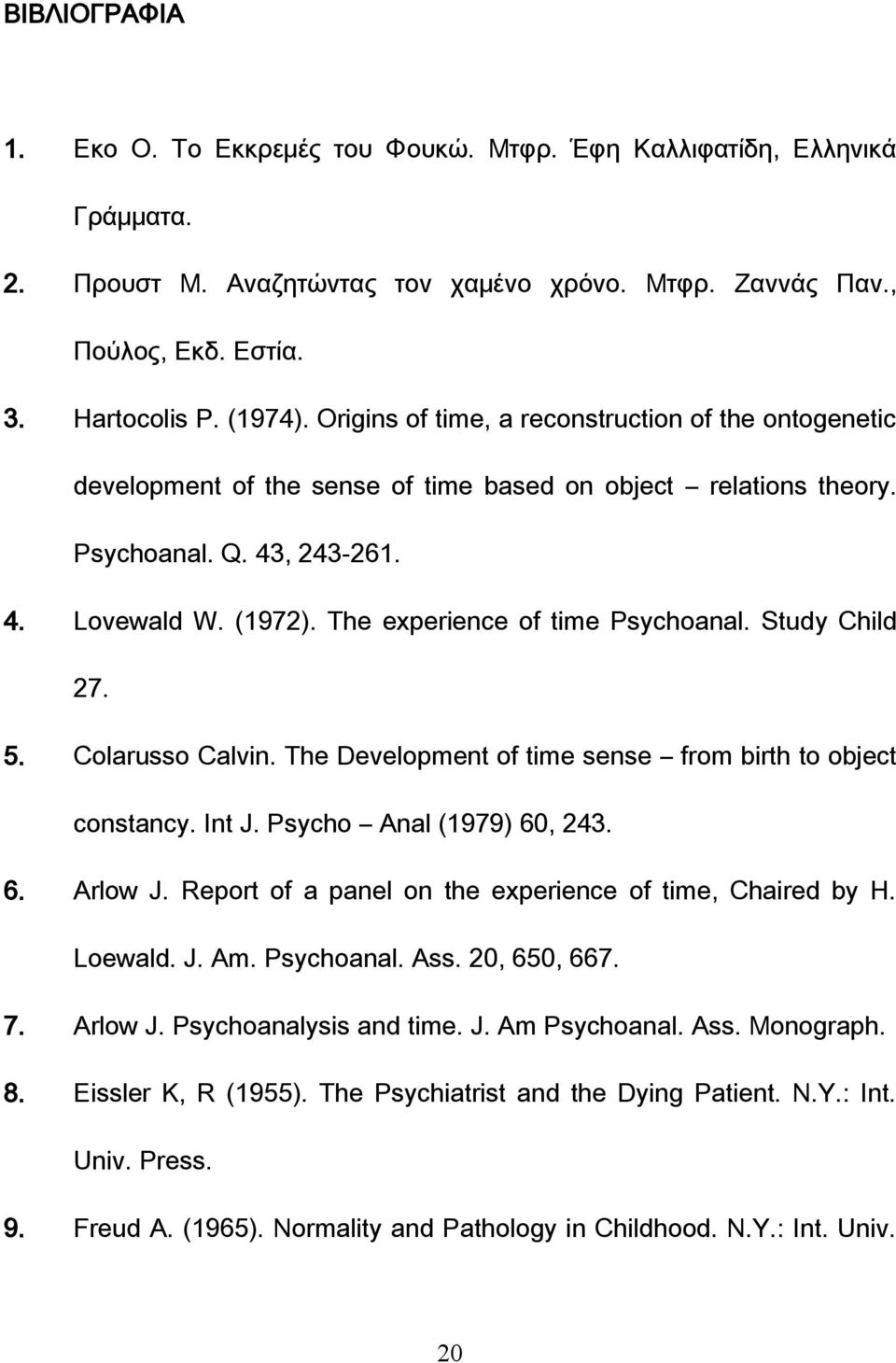 The experience of time Psychoanal. Study Child 27. 5. Colarusso Calvin. The Development of time sense from birth to object constancy. Int J. Psycho Anal (1979) 60, 243. 6. Arlow J.