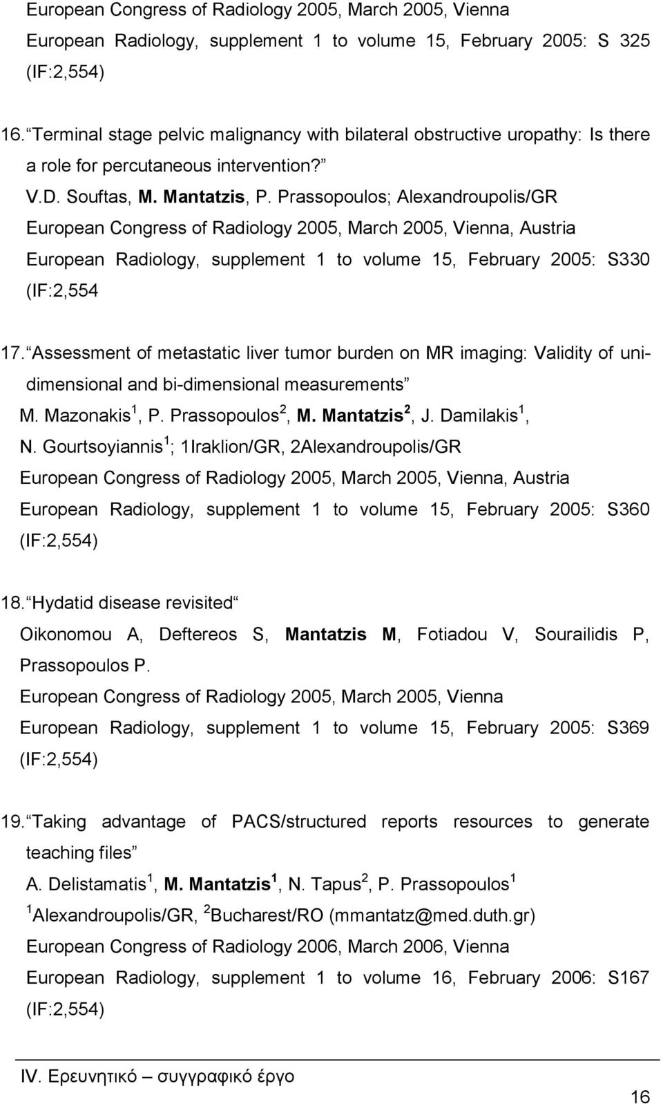 Prassopoulos; Alexandroupolis/GR European Congress of Radiology 2005, March 2005, Vienna, Austria European Radiology, supplement 1 to volume 15, February 2005: S330 (IF:2,554 17.