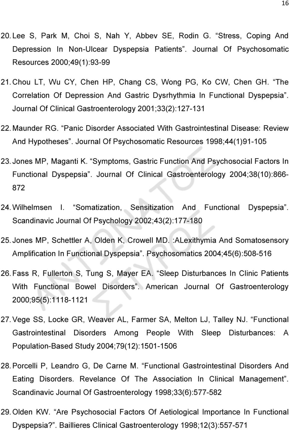 Maunder RG. Panic Disorder Associated With Gastrointestinal Disease: Review And Hypotheses. Journal Of Psychosomatic Resources 1998;44(1)91-105 23. Jones MP, Maganti K.