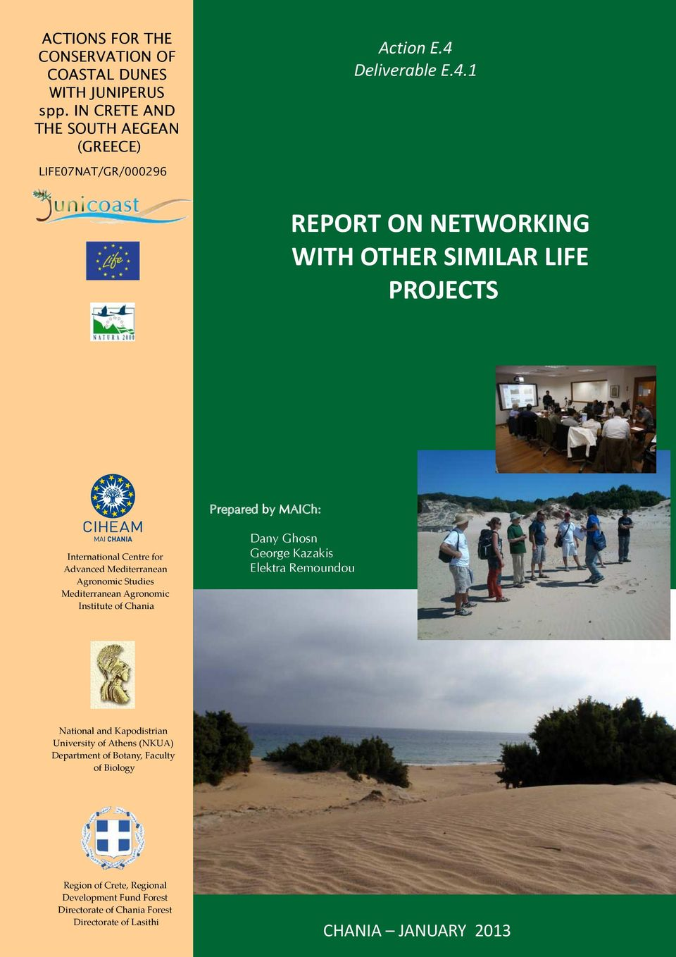 1 LIFE07NAT/GR/000296 REPORT ON NETWORKING WITH OTHER SIMILAR LIFE PROJECTS Prepared by MAICh: International Centre for Advanced Mediterranean
