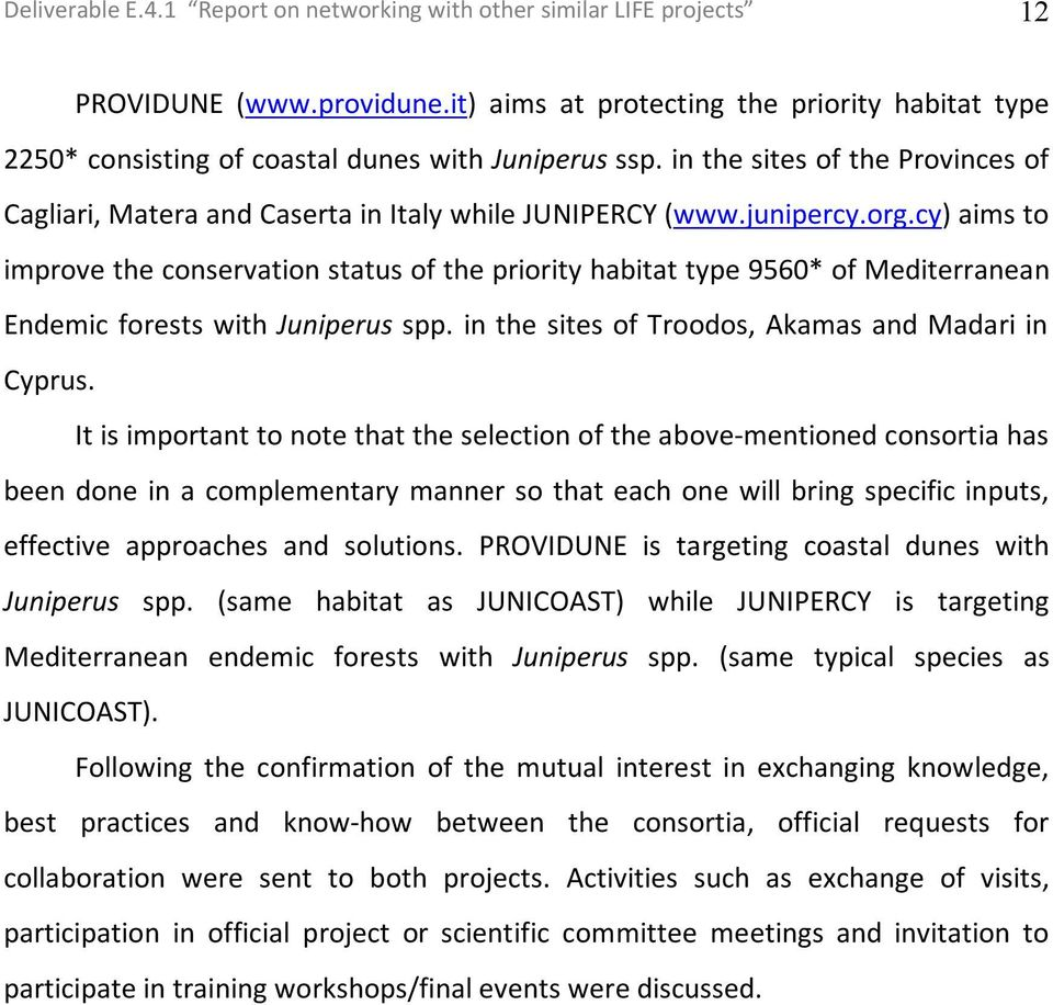 junipercy.org.cy) aims to improve the conservation status of the priority habitat type 9560* of Mediterranean Endemic forests with Juniperus spp. in the sites of Troodos, Akamas and Madari in Cyprus.