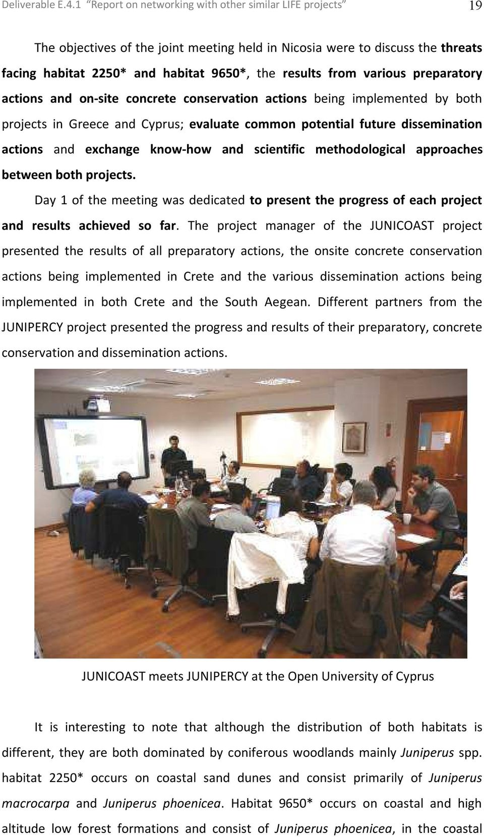 various preparatory actions and on-site concrete conservation actions being implemented by both projects in Greece and Cyprus; evaluate common potential future dissemination actions and exchange