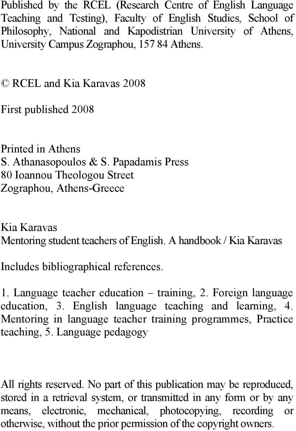 Papadamis Press 80 Ioannou Theologou Street Zographou, Athens-Greece Kia Karavas Mentoring student teachers of English. A handbook / Kia Karavas Includes bibliographical references. 1.