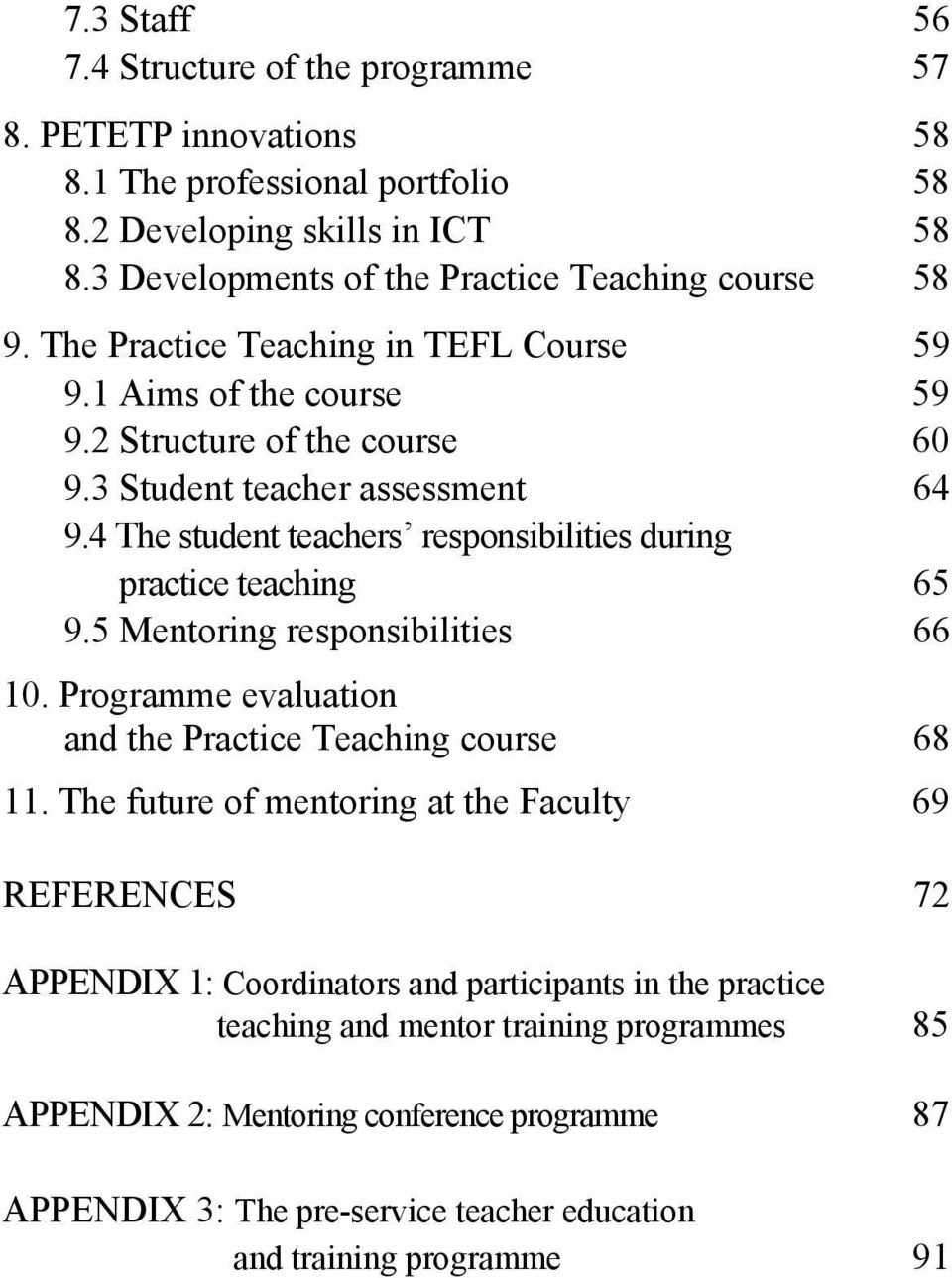4 The student teachers responsibilities during practice teaching 65 9.5 Mentoring responsibilities 66 10. Programme evaluation and the Practice Teaching course 68 11.