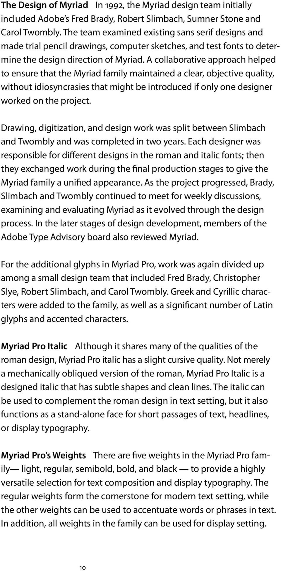A collaborative approach helped to ensure that the Myriad family maintained a clear, objective quality, without idiosyncrasies that might be introduced if only one designer worked on the project.