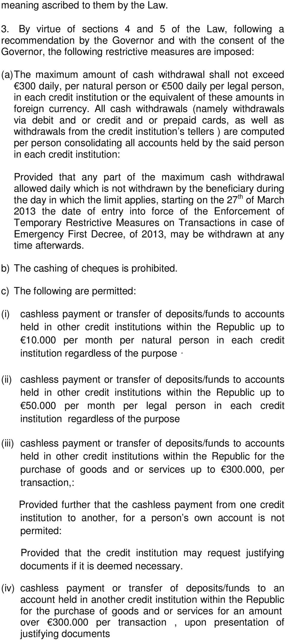 cash withdrawal shall not exceed 300 daily, per natural person or 500 daily per legal person, in each credit institution or the equivalent of these amounts in foreign currency.