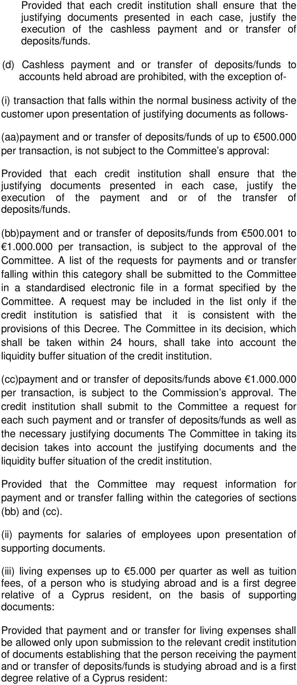 upon presentation of justifying documents as follows- (aa)payment and or transfer of deposits/funds of up to 500.