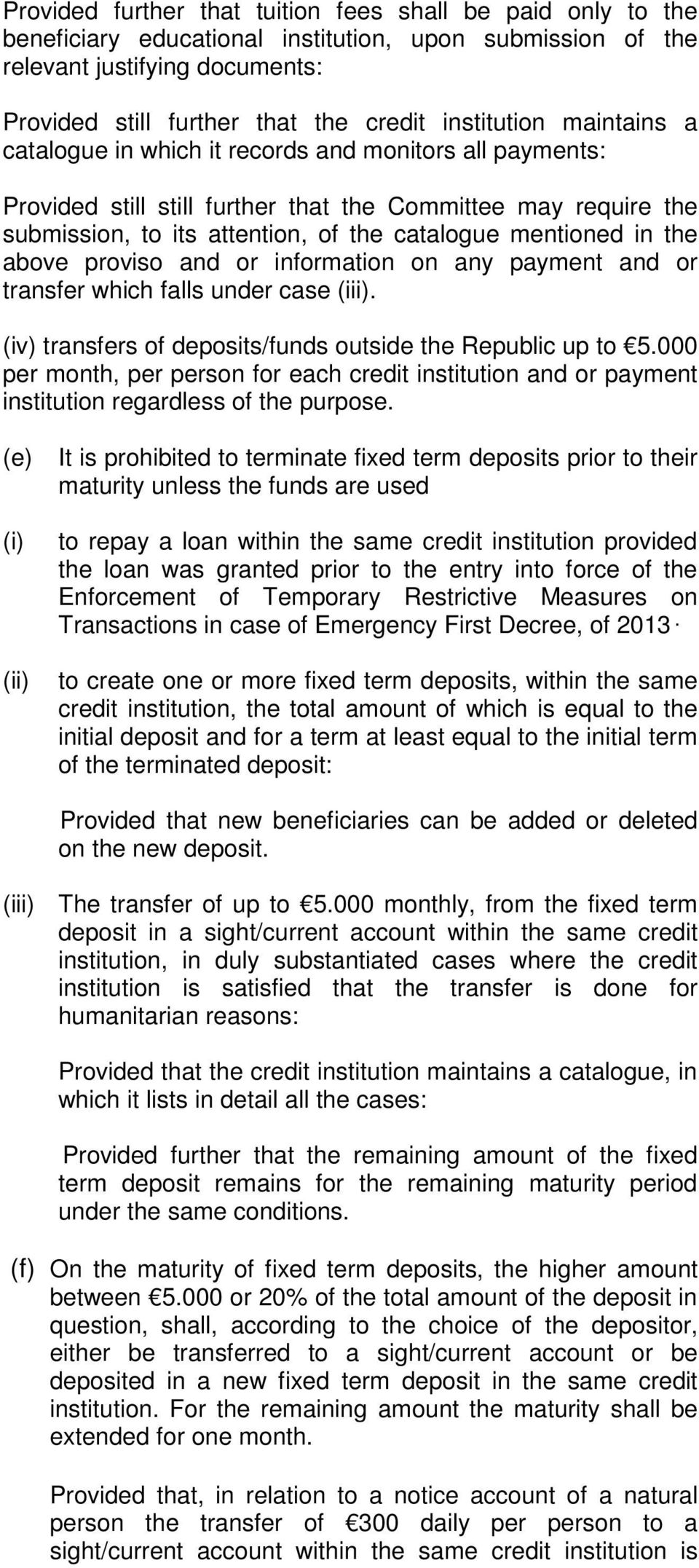 mentioned in the above proviso and or information on any payment and or transfer which falls under case (iii). (iv) transfers of deposits/funds outside the Republic up to 5.