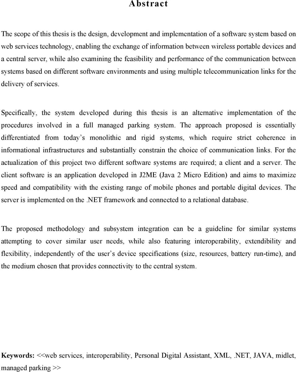 links for the delivery of services. Specifically, the system developed during this thesis is an alternative implementation of the procedures involved in a full managed parking system.