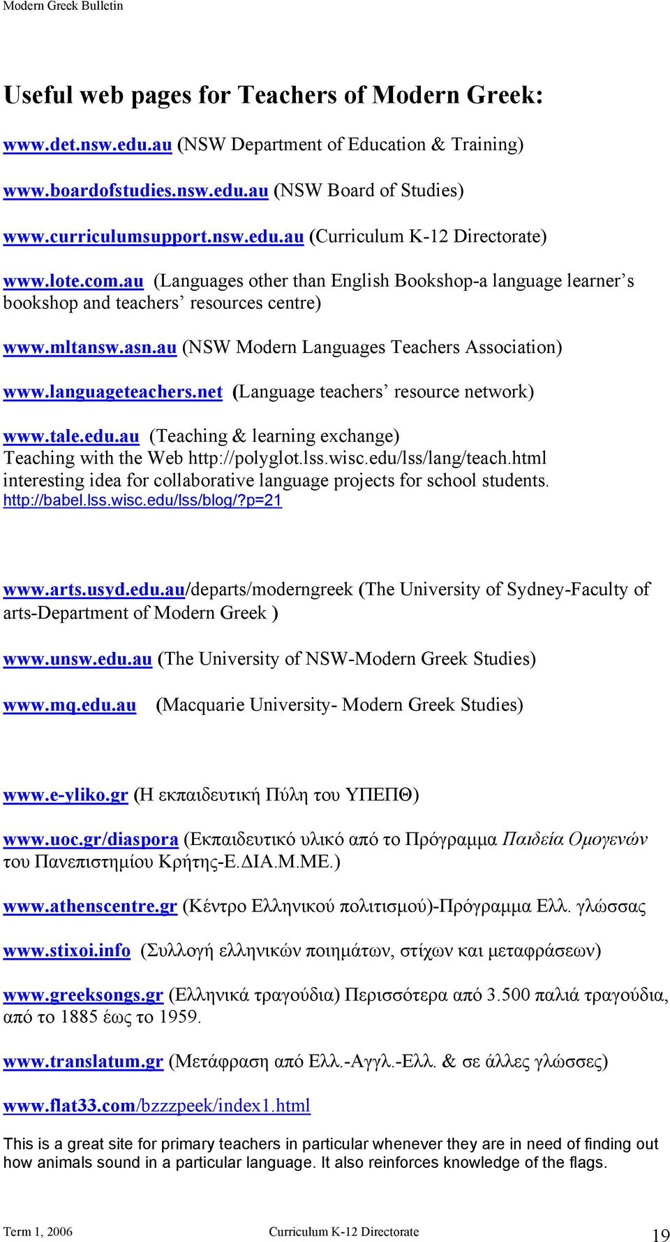 net (Language teachers resource network) www.tale.edu.au (Teaching & learning exchange) Teaching with the Web http://polyglot.lss.wisc.edu/lss/lang/teach.