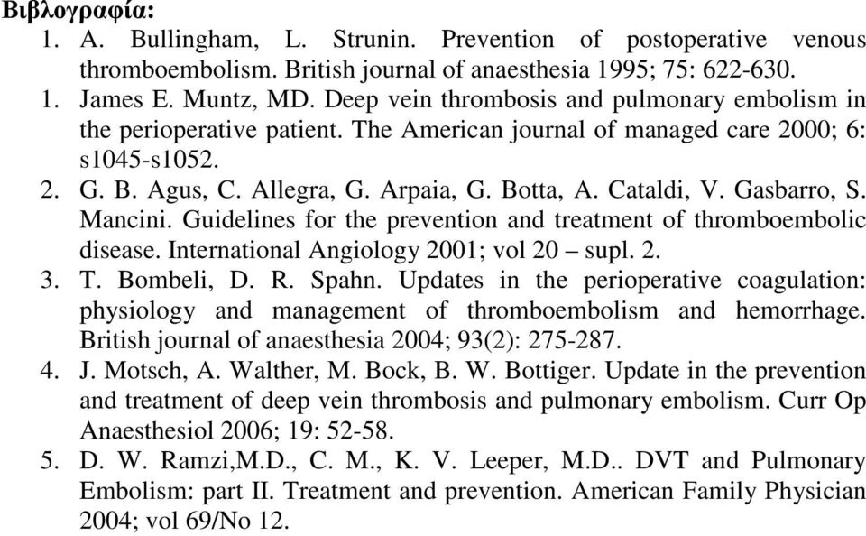 Gasbarro, S. Mancini. Guidelines for the prevention and treatment of thromboembolic disease. International Angiology 2001; vol 20 supl. 2. 3. T. Bombeli, D. R. Spahn.