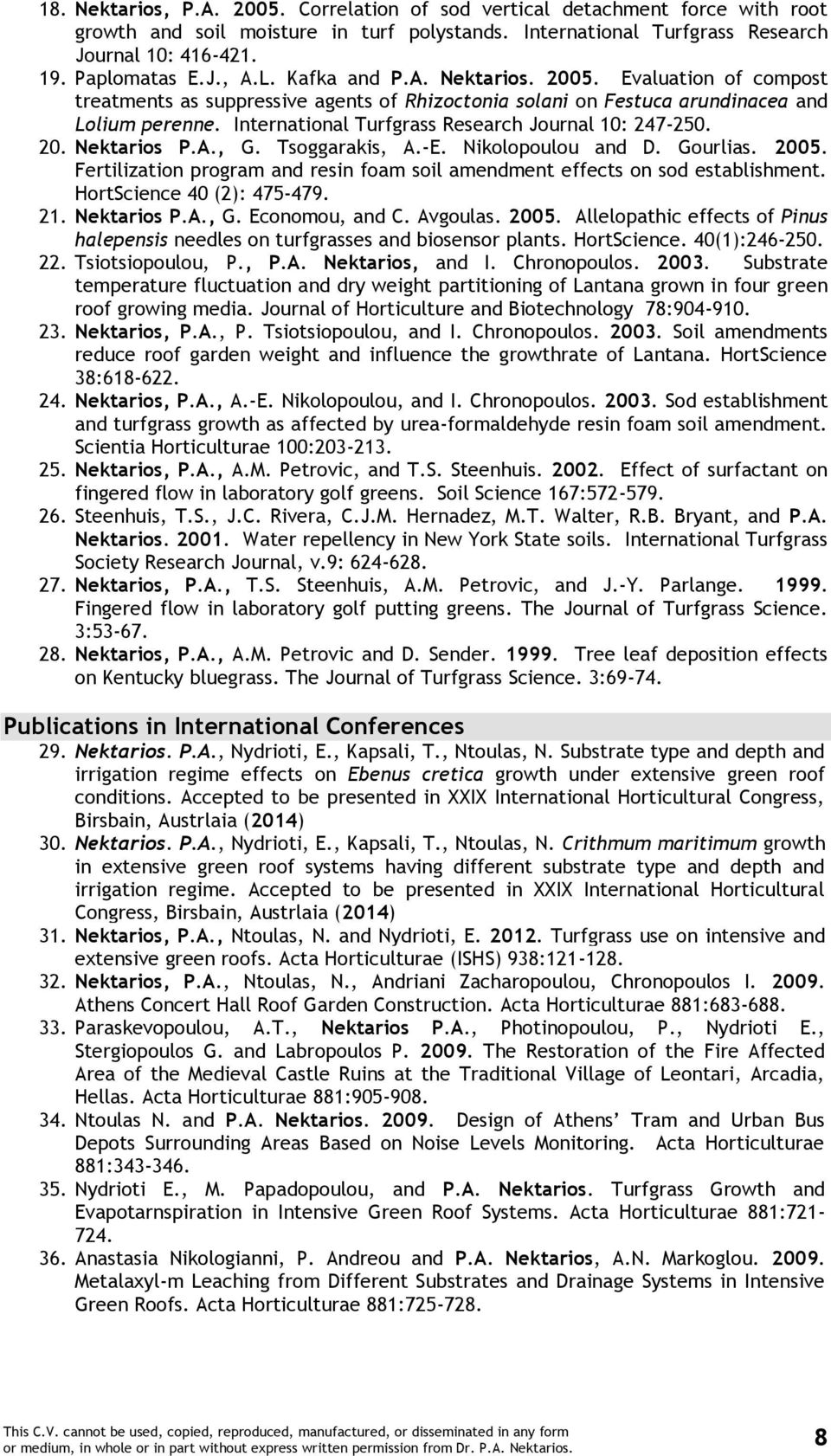 International Turfgrass Research Journal 10: 247-250. 20. Nektarios P.A., G. Tsoggarakis, A.-E. Nikolopoulou and D. Gourlias. 2005.