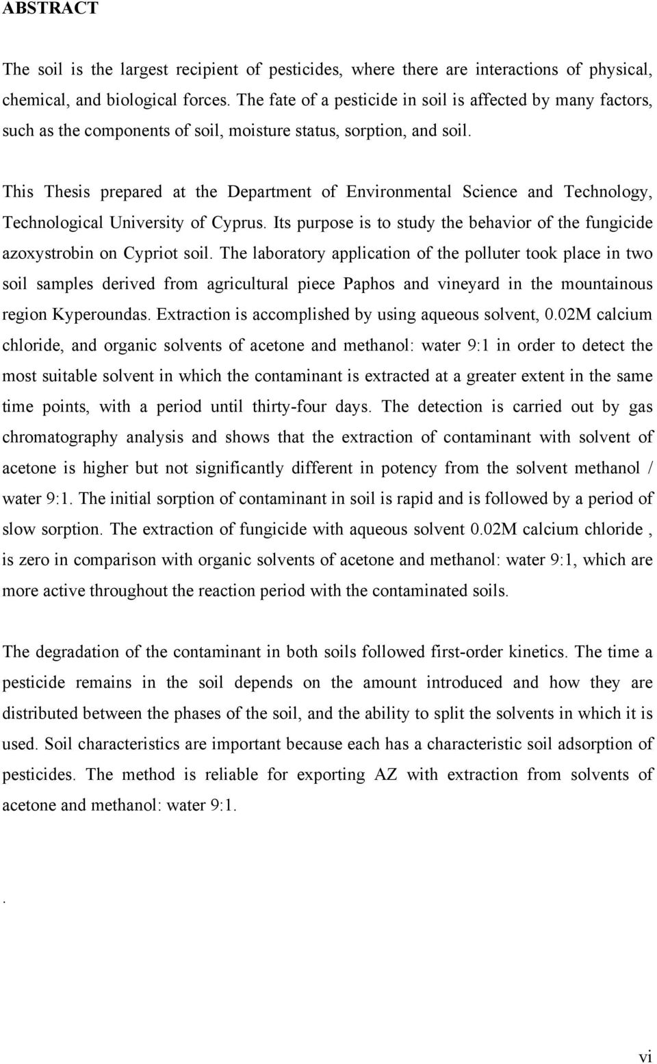This Thesis prepared at the Department of Environmental Science and Technology, Technological University of Cyprus. Its purpose is to study the behavior of the fungicide azoxystrobin on Cypriot soil.