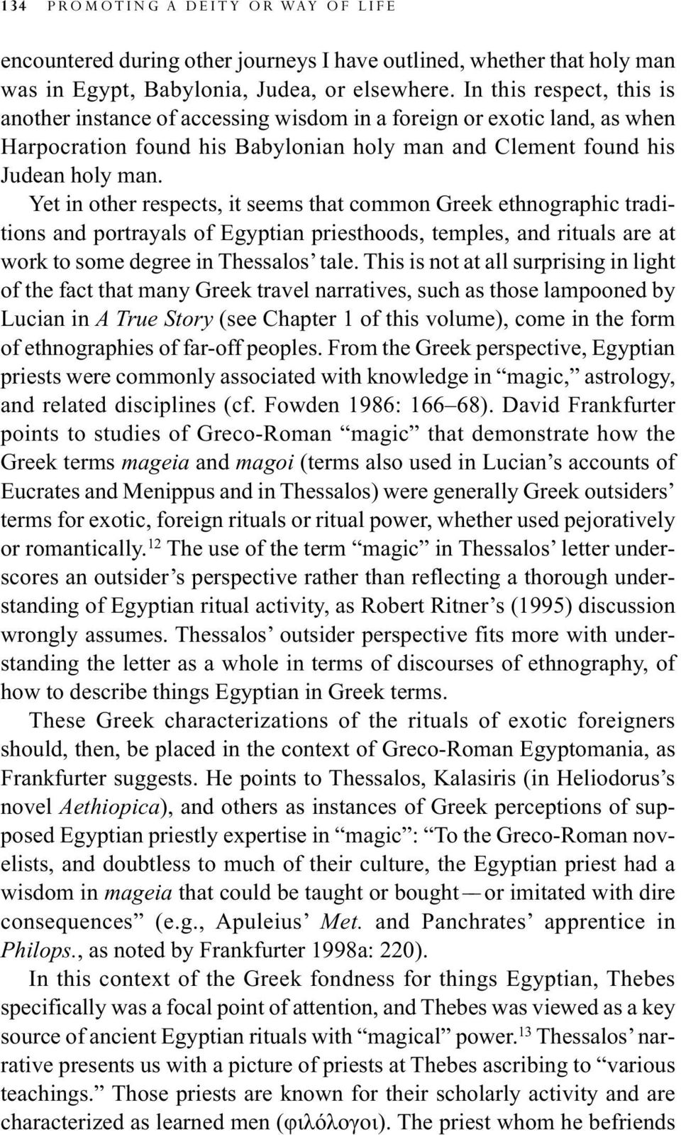 Yet in other respects, it seems that common Greek ethnographic traditions and portrayals of Egyptian priesthoods, temples, and rituals are at work to some degree in Thessalos tale.