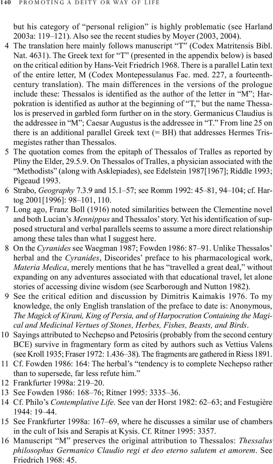 The Greek text for T (presented in the appendix below) is based on the critical edition by Hans-Veit Friedrich 1968. There is a parallel Latin text of the entire letter, M (Codex Montepessulanus Fac.