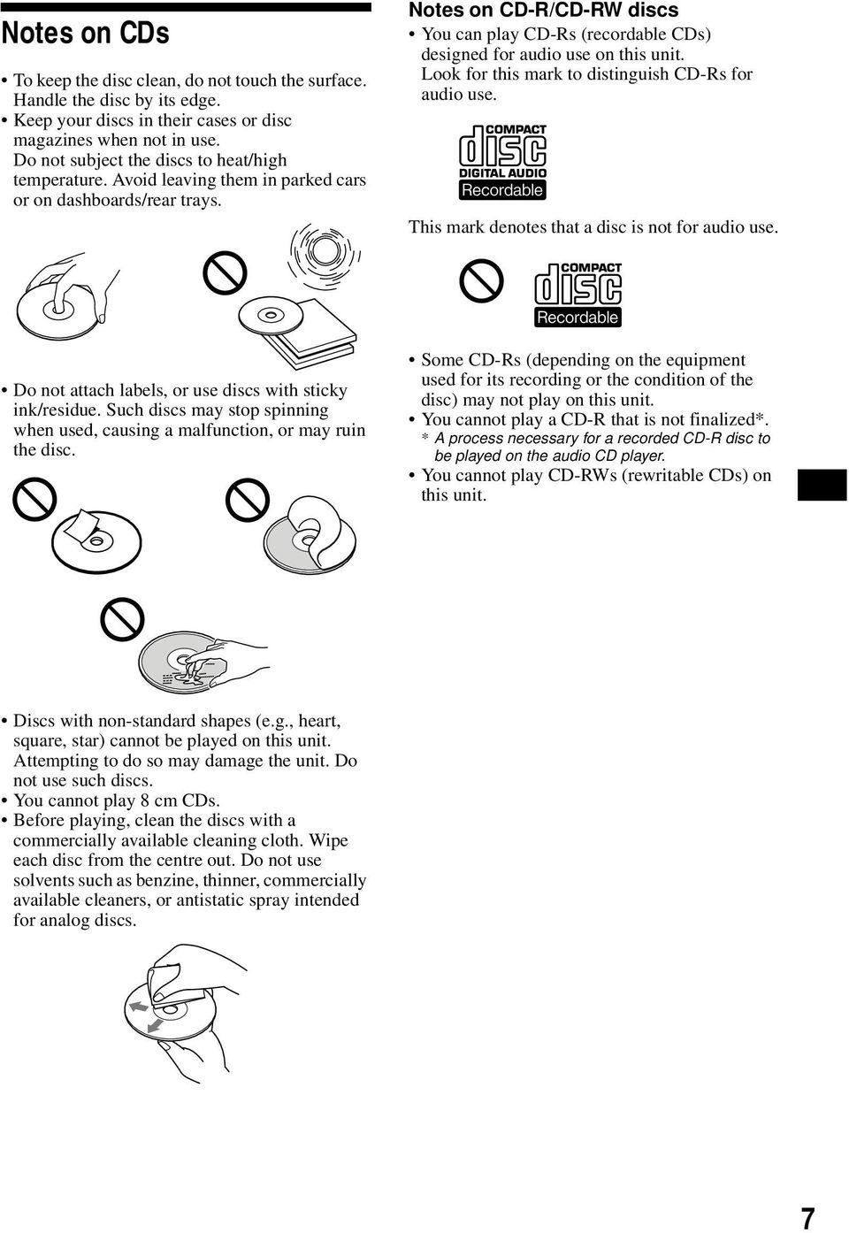 Notes on CD-R/CD-RW discs You can play CD-Rs (recordable CDs) designed for audio use on this unit. Look for this mark to distinguish CD-Rs for audio use.