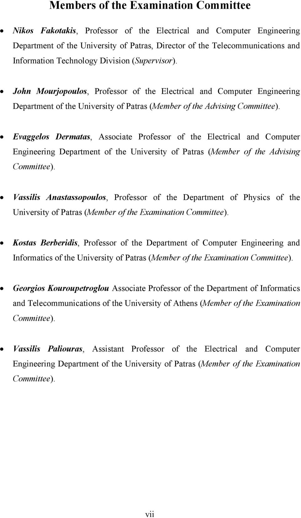 Evaggelos Dermatas, Associate Professor of the Electrical and Computer Engineering Department of the University of Patras (Member of the Advising Committee).