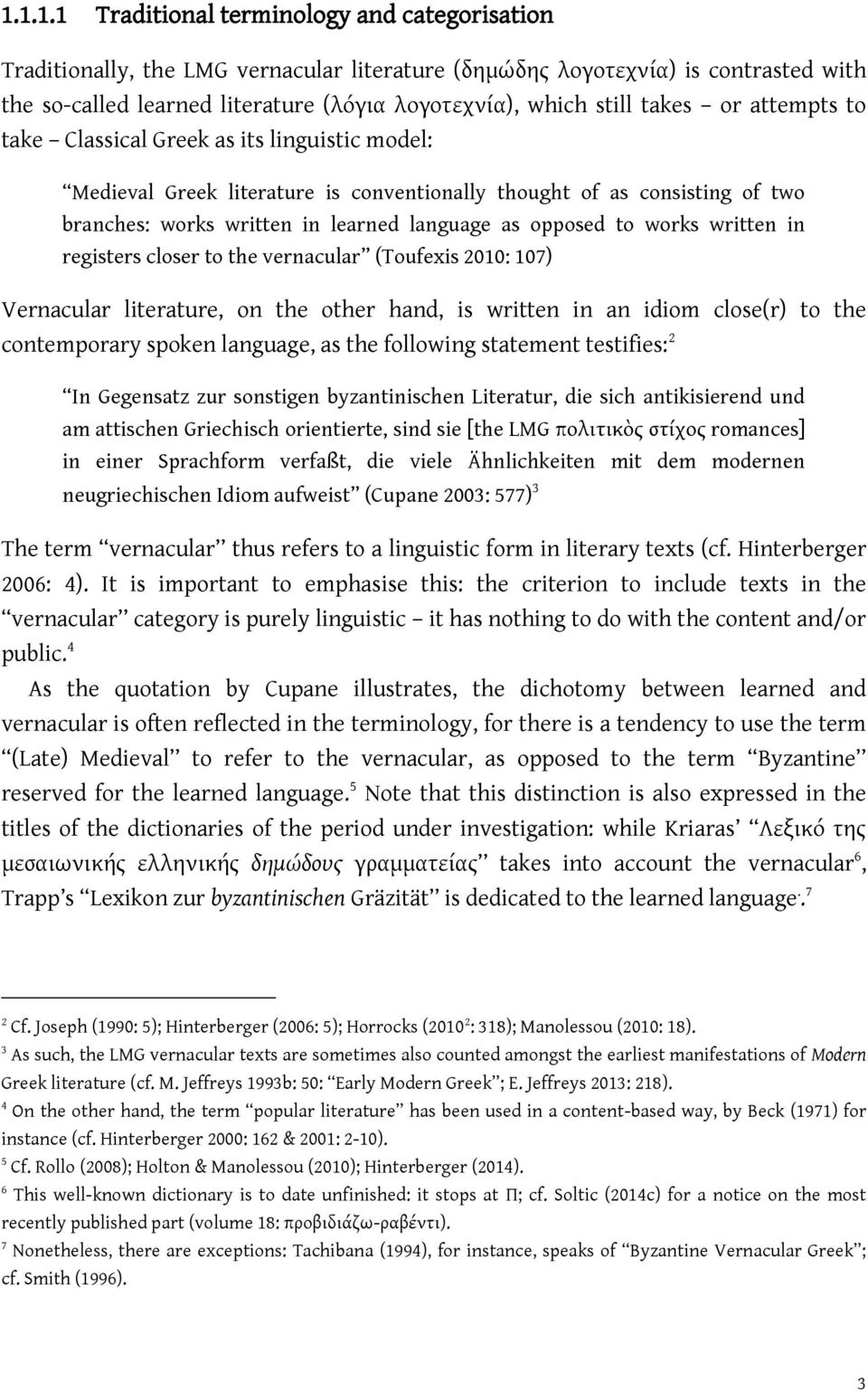 opposed to works written in registers closer to the vernacular (Toufexis 2010: 107) Vernacular literature, on the other hand, is written in an idiom close(r) to the contemporary spoken language, as