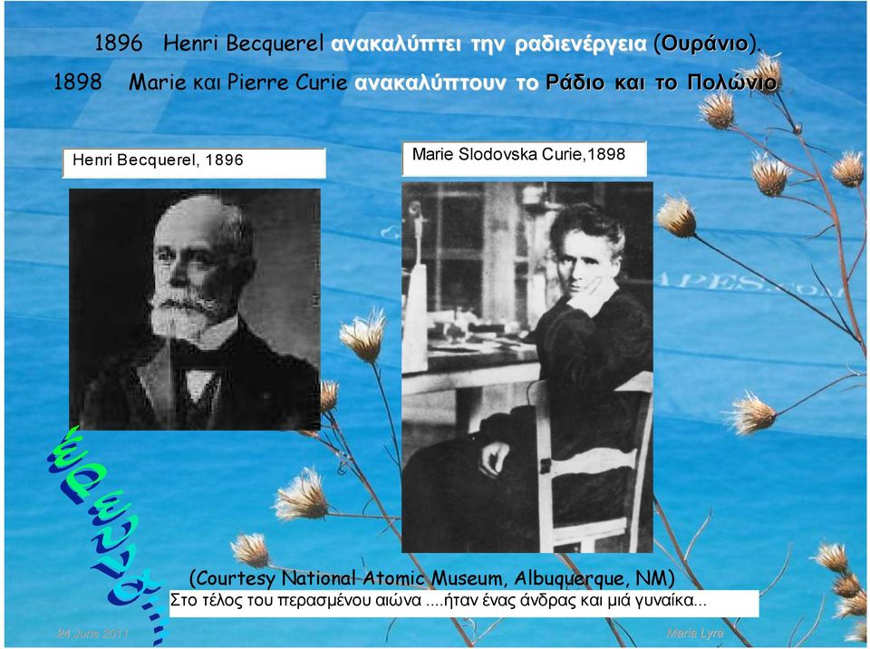 Becquerel, 1896 Marie Slodovska Curie,1898 (Courtesy National Atomic