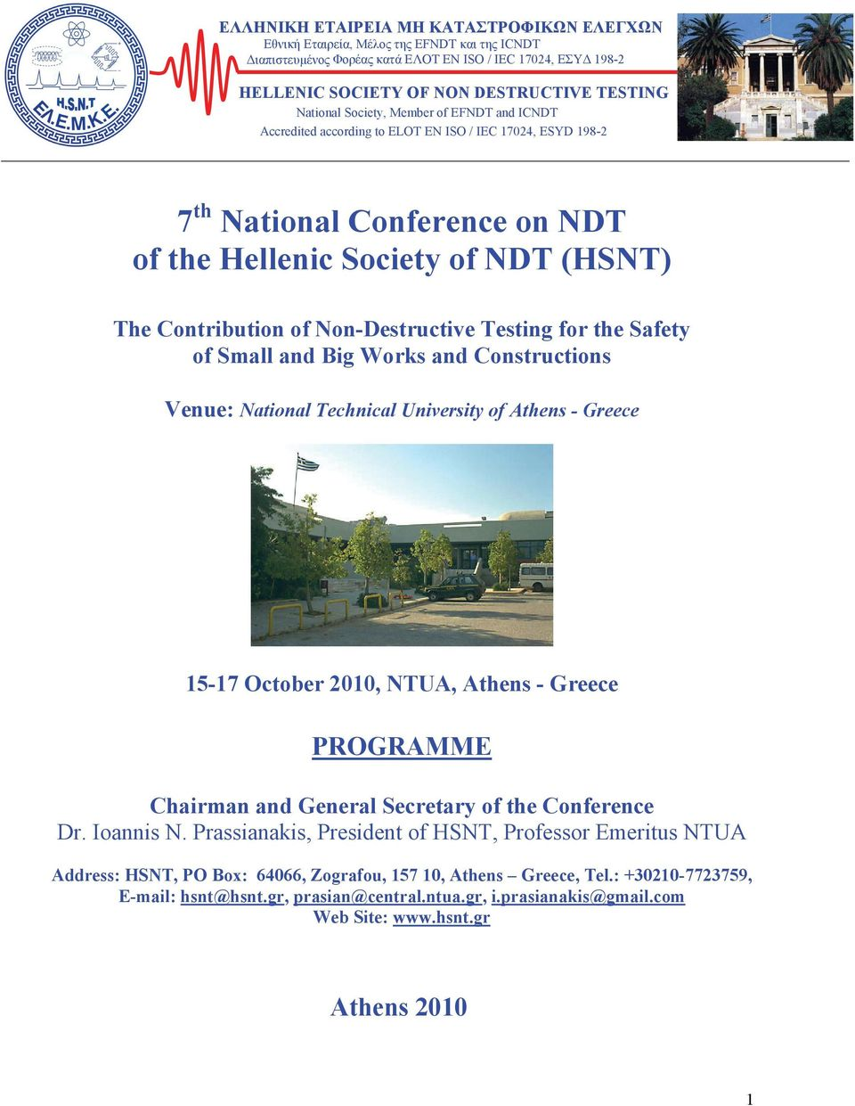 Non-Destructive Testing for the Safety of Small and Big Works and Constructions Venue: National Technical University of Athens - Greece 15-17 October 2010, NTUA, Athens - Greece PROGRAMME Chairman