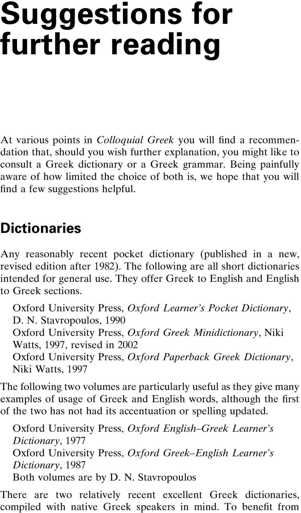 Dictionaries Any reasonably recent pocket dictionary (published in a new, revised edition after 1982). The following are all short dictionaries intended for general use.