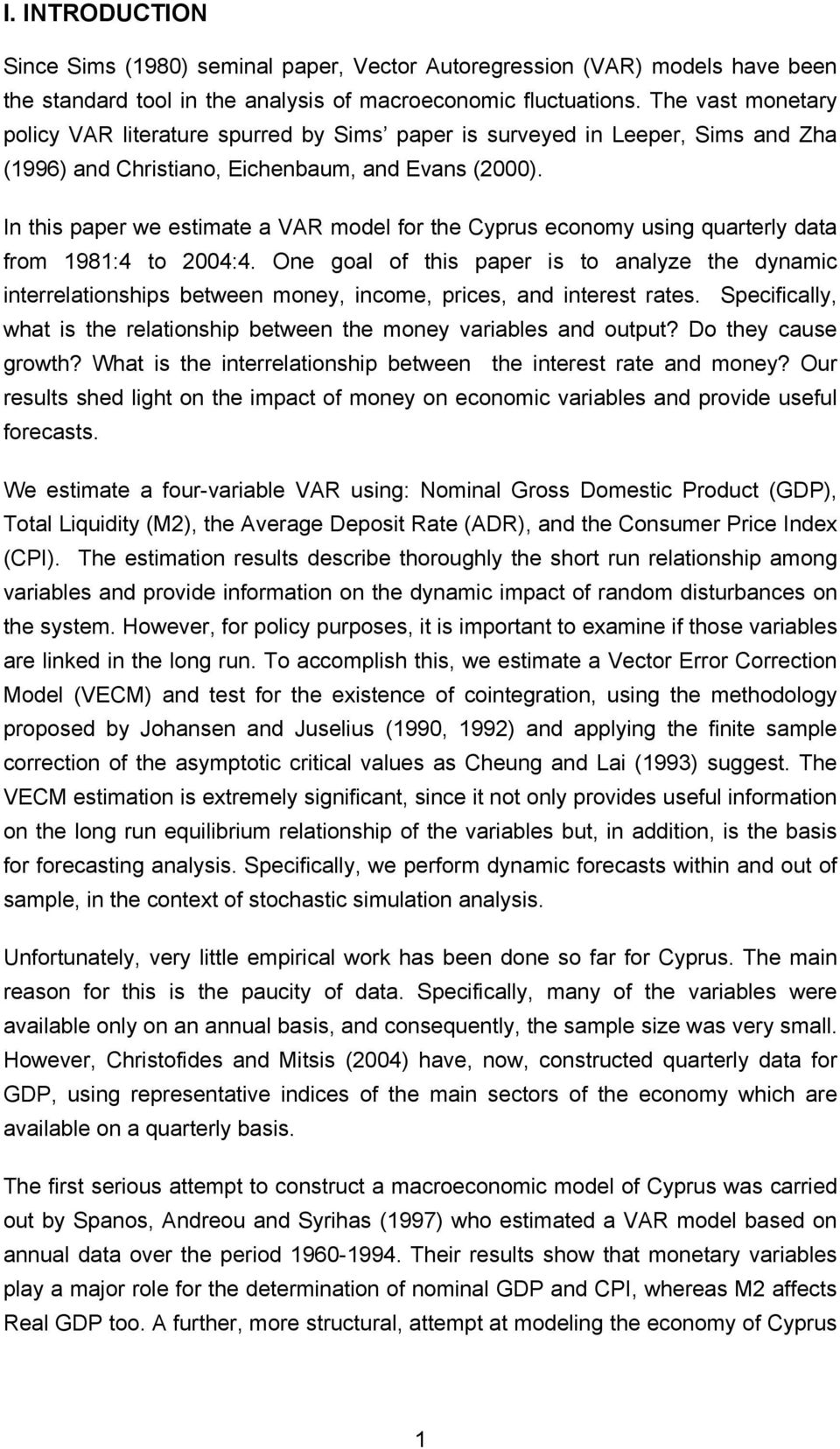 In this paper we estimate a VAR model for the Cyprus economy using quarterly data from 1981:4 to 2004:4.