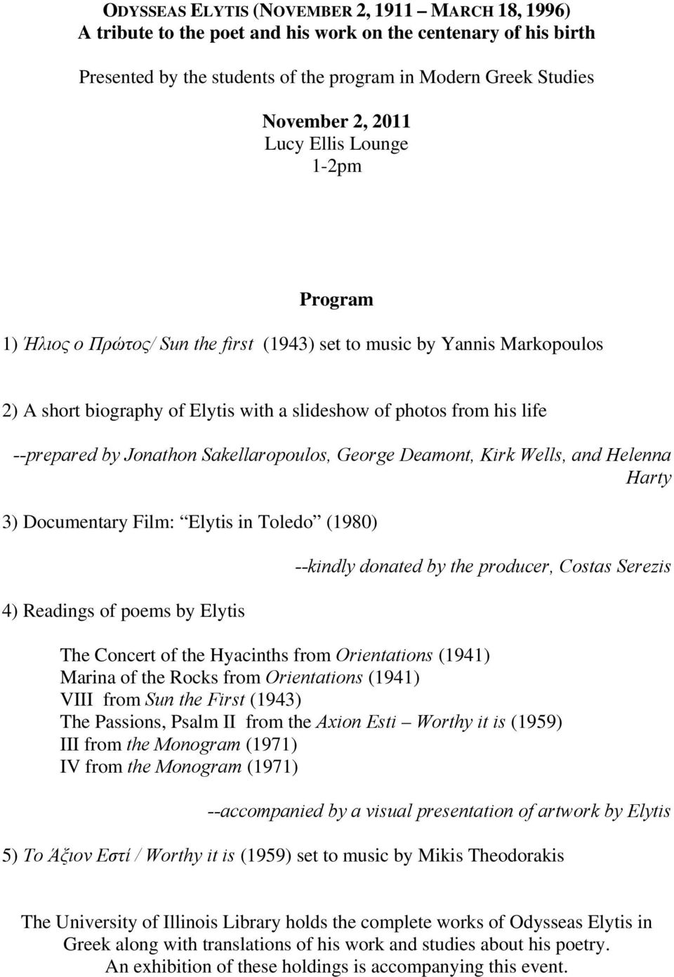Jonathon Sakellaropoulos, George Deamont, Kirk Wells, and Helenna Harty 3) Documentary Film: Elytis in Toledo (1980) 4) Readings of poems by Elytis --kindly donated by the producer, Costas Serezis