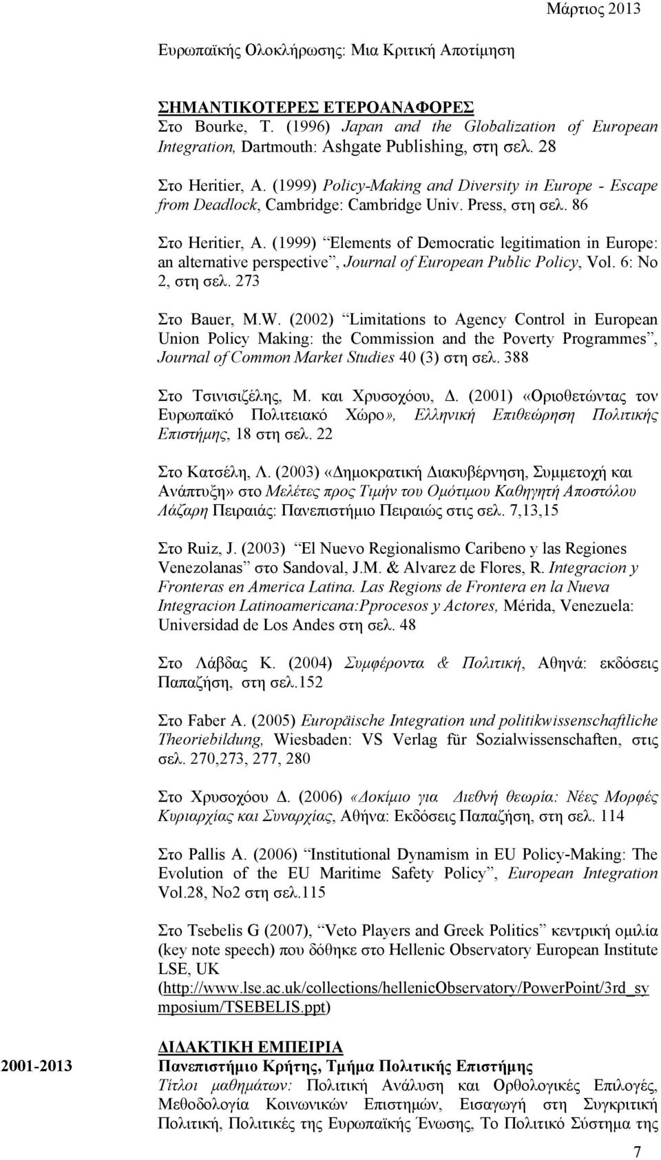 (1999) Elements of Democratic legitimation in Europe: an alternative perspective, Journal of European Public Policy, Vol. 6: No 2, στη σελ. 273 Στο Bauer, M.W.