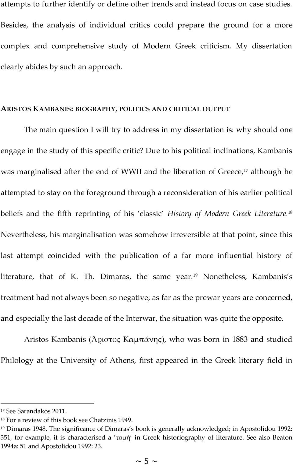 ARISTOS KAMBANIS: BIOGRAPHY, POLITICS AND CRITICAL OUTPUT The main question I will try to address in my dissertation is: why should one engage in the study of this specific critic?