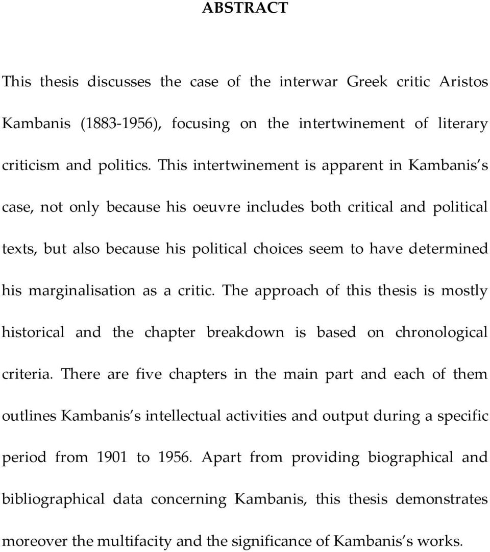 marginalisation as a critic. The approach of this thesis is mostly historical and the chapter breakdown is based on chronological criteria.