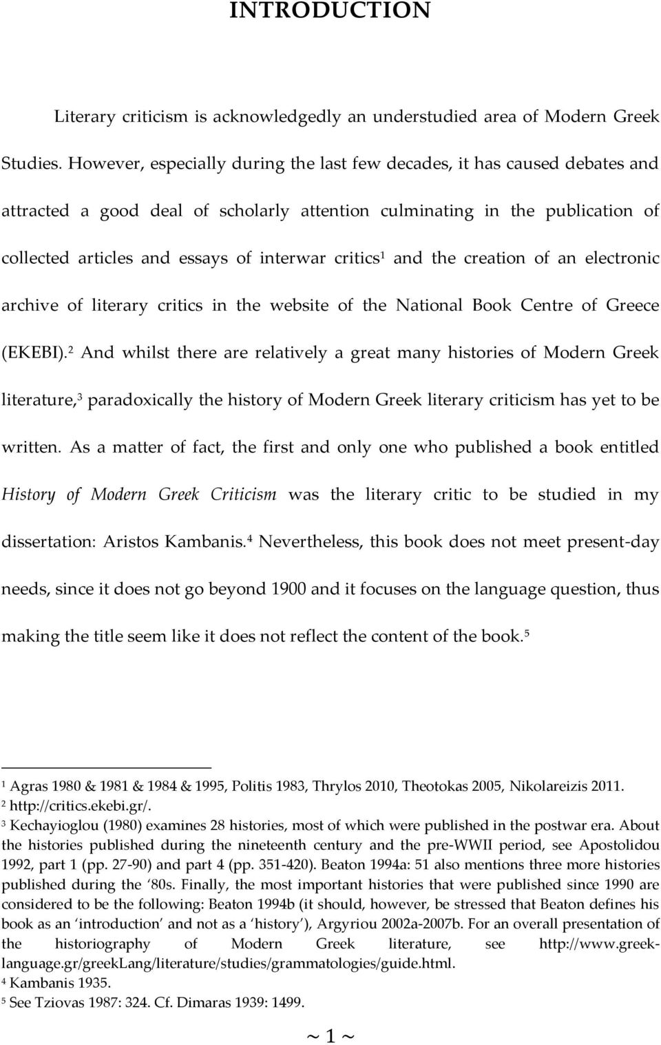 critics 1 and the creation of an electronic archive of literary critics in the website of the National Book Centre of Greece (EKEBI).