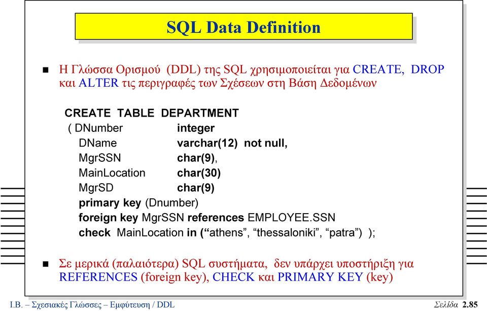 primary key (Dnumber) foreign key MgrSSN references EMPLOYEE.