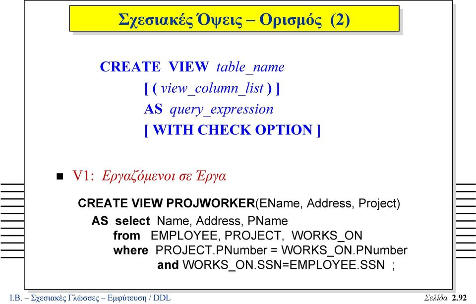 Address, Project) AS select Name, Address, PName from EMPLOYEE, PROJECT, WORKS_ON where