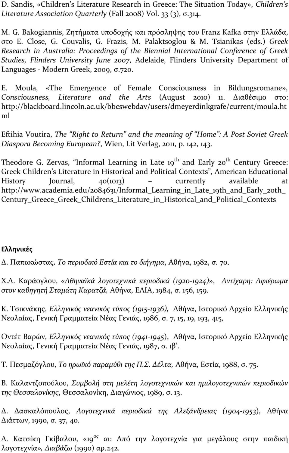 ) Greek Research in Australia: Proceedings of the Biennial International Conference of Greek Studies, Flinders University June 2007, Adelaide, Flinders University Department of Languages - Modern