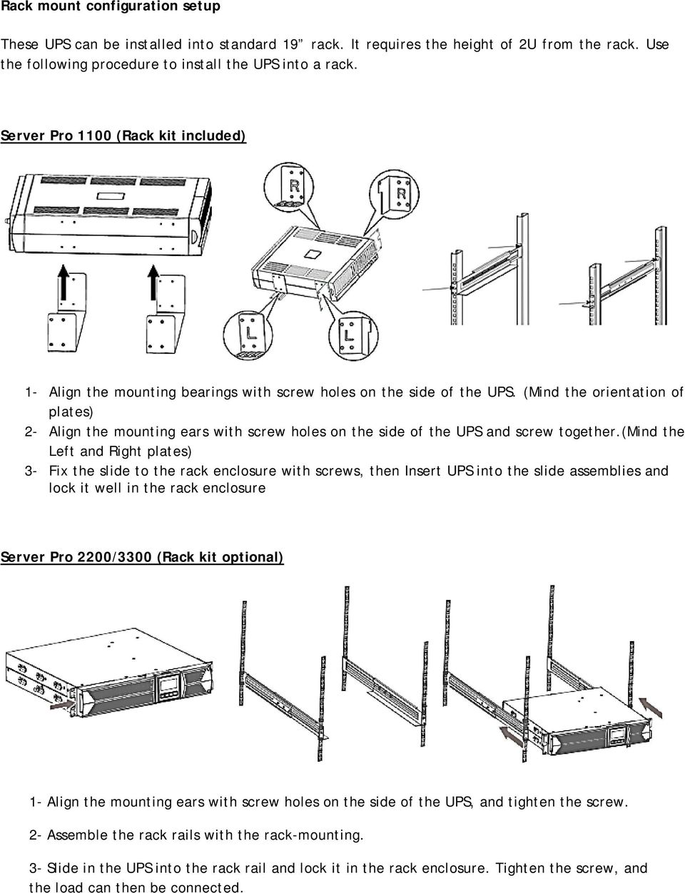 (Mind the orientation of plates) 2- Align the mounting ears with screw holes on the side of the UPS and screw together.