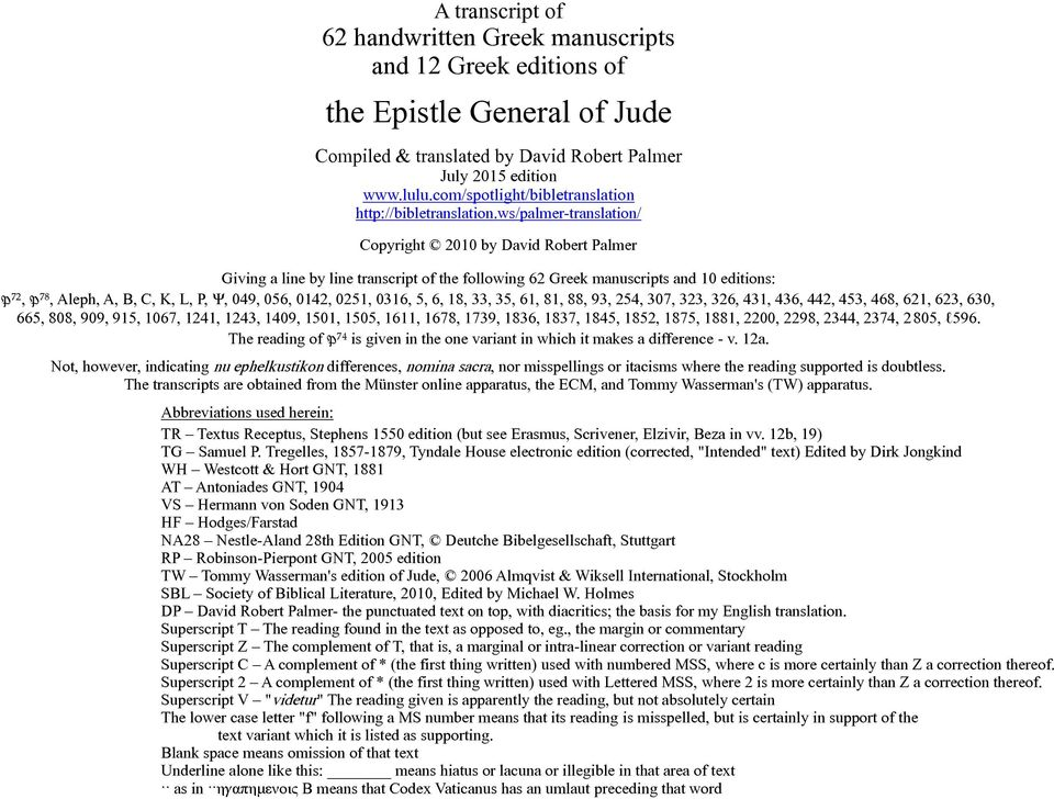 ws/palmer-translation/ Copyright 2010 by David Robert Palmer Giving a line by line transcript of the following 62 Greek manuscripts and 10 editions: ⁷², ⁷⁸, Aleph, A, B, C, K, L, P, Ψ, 049, 056,