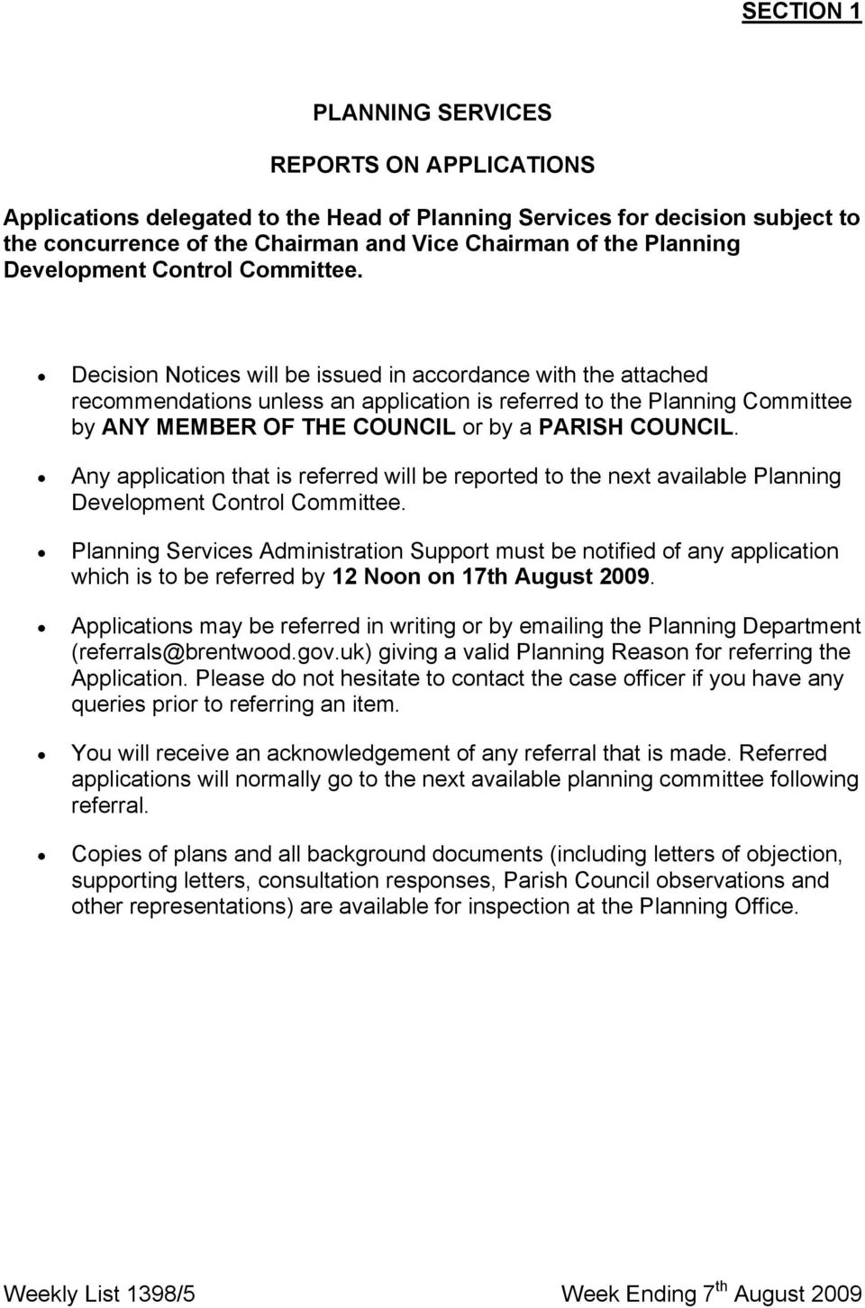 Decision Notices will be issued in accordance with the attached recommendations unless an application is referred to the Planning Committee by ΑΝΨ ΜΕΜΒΕΡ ΟΦ ΤΗΕ ΧΟΥΝΧΙΛ or by a ΠΑΡΙΣΗ ΧΟΥΝΧΙΛ.