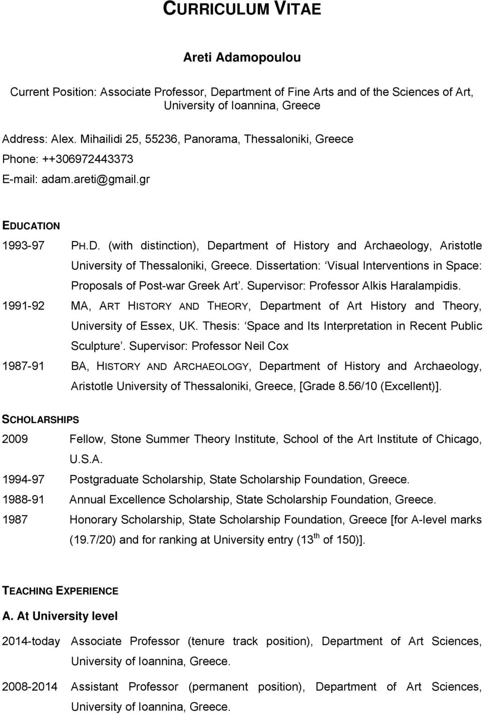 CATION 1993-97 PH.D. (with distinction), Department of History and Archaeology, Aristotle University of Thessaloniki, Greece.