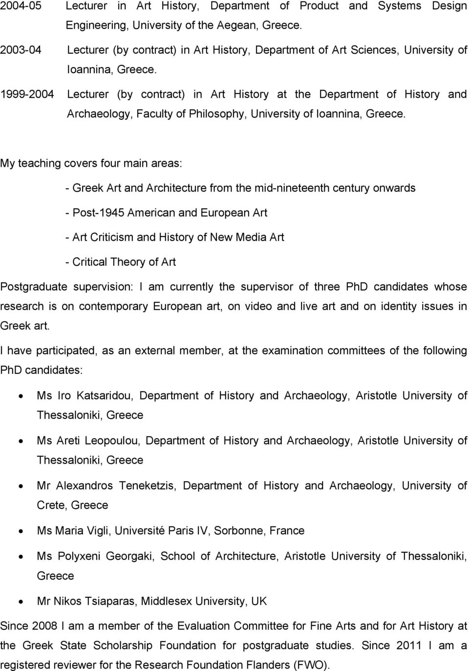 1999-2004 Lecturer (by contract) in Art History at the Department of History and Archaeology, Faculty of Philosophy, University of Ioannina, Greece.